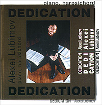 Alexei Lubimov. Dedication. Piano. Harpsichord