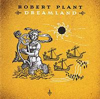 Роберт Плант Robert Plant. Dreamland роберт плант robert plant band of joy