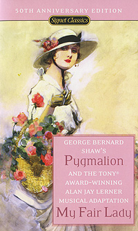 Pygmalion and My Fair Lady the woman who stole my life