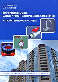 И. П. Махитко, С. В. Ильичев Внутридомовые санитарно-технические системы. Устройство и эксплуатация жилой комплекс дом уралоблсовета