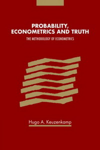 Probability, Econometrics and Truth: The Methodology of Econometrics economic methodology