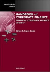 Handbook of Corporate Finance: Empirical Corporate Finance: 1 (Handbooks in Finance): Empirical Corporate Finance: 1 (Handbooks in Finance) handbook of empirical corporate finance set volume 1