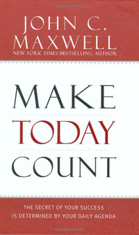 Make Today Count: The Secret of Your Success Is Determined by Your Daily Agenda maxwell j today matters 12 daily practices to guarantee tomorrow s success