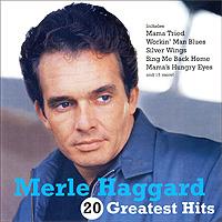 Merle Haggard. 20 Greatest Hits