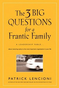 цена на The Three Big Questions for a Frantic Family: A Leadership Fable? About Restoring Sanity To The Most Important Organizat