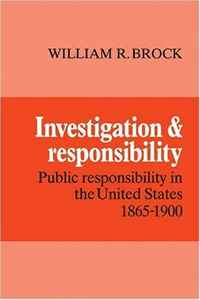 "Investigation and Responsibility: Public Responsibility in the United States, 1865-1900 notes on the united states of north america during a phrenological visit in 1838a€""39a€""40"