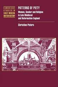 Patterns of Piety: Women, Gender and Religion in Late Medieval and Reformation England (Cambridge Studies in Early Modern British History) natalie mears queenship and political discourse in the elizabethan realms cambridge studies in early modern british history