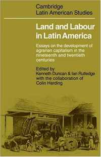 Land and Labour  in Latin America: Essays on the Development of Agrarian Capitalism in the nineteenth and twentieth centuries (Cambridge Latin American Studies) bryson b made in america an informal history of american english