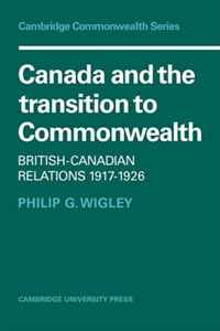 Canada and the Transition to Commonwealth: British-Canadian Relations 1917-1926 (Cambridge Commonwealth Series) munro canada and the world wars paper only