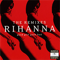 Rihanna,Jay-Z,Ne-Yo,Симус Хаджи,Wideboys Rihanna. Good Girl Gone Bad. The Remixes the good mother