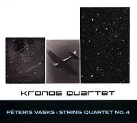 Kronos Quartet,Дэвид Харрингтон,Джон Шерба,Ханк Дутт,Дженннифер Чалп Kronos Quartet. Vasks. String Quartet No. 4 kronos quartet