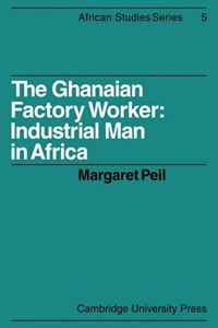 The Ghanaian Factory Worker: Industrial Man in Africa (African Studies) viruses infecting yam in ghana togo and benin in west africa