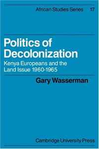 Politics of Decolonization: Kenya Europeans and the Land Issue 1960-1965 (African Studies) femininity the politics of the personal