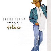 Dwight Yoakam. Hillbilly Deluxe