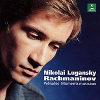 Nikolai Lugansky. Rachmaninov. Preludes Moments Musicaux