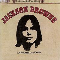 Jackson Browne. Saturate Before Using