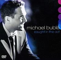Майкл Бубле Michael Buble. Caught In The Act (CD + DVD) майкл бубле michael buble caught in the act cd dvd