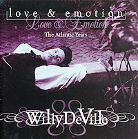 Willy DeVille. Love & Emotion (The Atlantic Years)