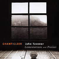 Chanticleer. Tavener. Lamentations And Praises