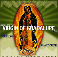 Chanticleer. Jerusalem. Matins For The Virgin Of Guadalupe