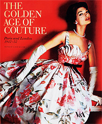 The Colden Age of Couture: Paris and London 1947-57