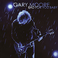 Gary Moore. Bad For You Baby