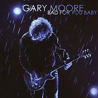 Гэри Мур Gary Moore. Bad For You Baby гэри мур gary moore old new ballads blues