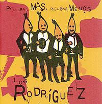 Los Rodriguez Los Rodriguez. Palabras Mas, Palabras Menos los rodriguez los rodriguez sin documentos