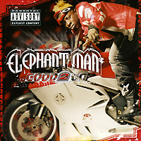 Elephant Man.  Good 2 Go