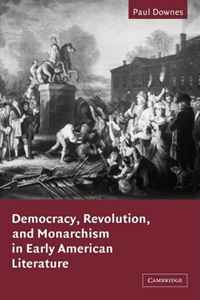 Democracy, Revolution, and Monarchism in Early American Literature (Cambridge Studies in American Literature and Culture) american garden literature in the dumbarton oaks collection 1785–1900