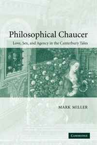 Philosophical Chaucer: Love, Sex, and Agency in the Canterbury Tales (Cambridge Studies in Medieval Literature) canterbury tales nce