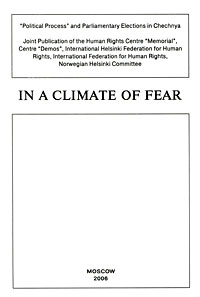 In a Climate of Fear: Political Process and Parliamentary Elections in Chechnya in a climate of fear political process and parliamentary elections in chechnya
