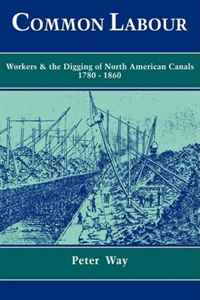 Common Labour: Workers and the Digging of North American Canals 1780-1860 common