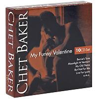 Чет Бейкер Chet Baker. My Funny Valentine (10 CD) gala universal 11362