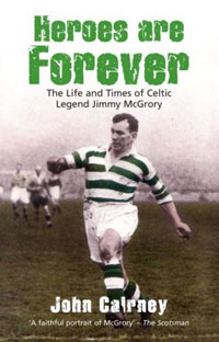 Heroes Are Forever: The Life and Times of Celtic Legend Jimmy McGrory jimmy evens equitable life payments bill