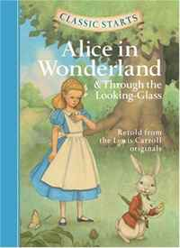 Classic Starts: Alice in Wonderland & Through the Looking-Glass (Classic Starts Series) alice through the looking glass