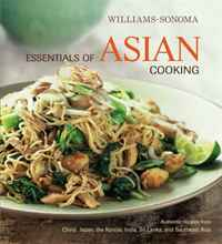Williams-Sonoma Essentials of Asian Cooking: Authentic Recipes from China, Japan, India, Southeast Asia, and Sri Lanka (Williams Sonoma Essentials)