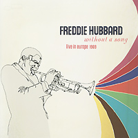 Freddie Hubbard. Without A Song: Live In Europe 1969