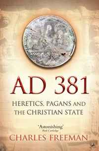 AD 381: Heretics, Pagans and the Christian State affair of state an