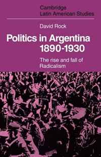 Politics in Argentina, 1890-1930: The Rise and Fall of Radicalism (Cambridge Latin American Studies) american politics–the promise of disharmony
