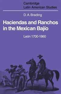 Haciendas and Ranchos in the Mexican Bajio: Leon 1700-1860 (Cambridge Latin American Studies)