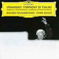 Пьер Булез,Berliner Philharmoniker Pierre Boulez. Stravinsky. Symphony Of Psalms пьер эрме best of пьер эрме isbn 978 5 98937 085 6