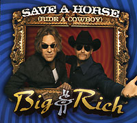 Big & Rich. Save A Horse (Ride A Cowboy)