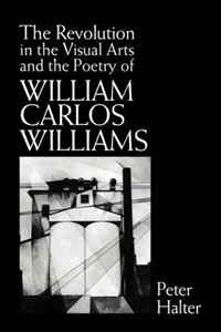 The Revolution in the Visual Arts and the Poetry of William Carlos Williams (Cambridge Studies in American Literature and Culture) studies in literature