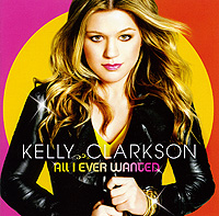 Келли Кларксон Kelly Clarkson. All I Ever Wanted (ECD) келли кларксон kelly clarkson piece by piece
