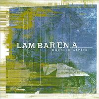 Lambarena. Bach To Africa