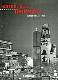 Eurolingua Deutsch 2: Kursleiterhandbuch berliner platz 3 deutsch im alltag fur erwachsene zertifikatsband