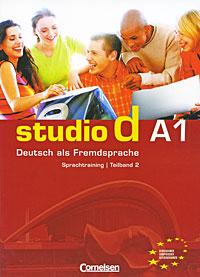 Studio d А1: Deutsch als Fremdsprache: Sprachtraining / Teilband 2 studio d a1 deutsch als fremdsprache einheit 7 12 аудиокурс на cd