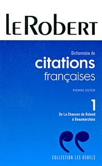 Dictionnaire de citations francaises: Tome 1: De La Chanson de Roland a Beaumarchais dictionnaire de citations francaises
