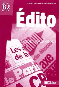 Edito: Methode de francais: Guide pedagogique edito methode de francais niveau b2 cd dvd